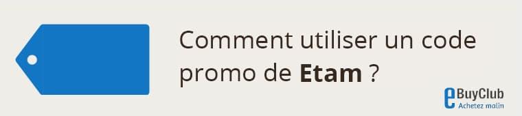 Comment utiliser un code promo Etam ?