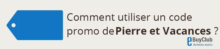 Comment utiliser un code promo Pierre et Vacances ?