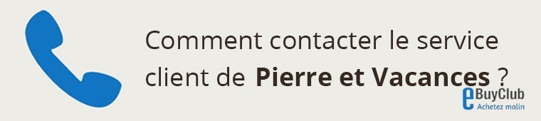 Comment contacter le service client Pierre et Vacances ?