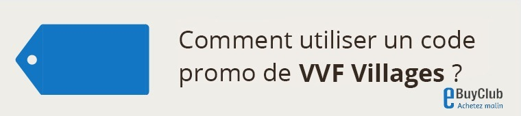 Comment utiliser un code promo VVF Villages ?